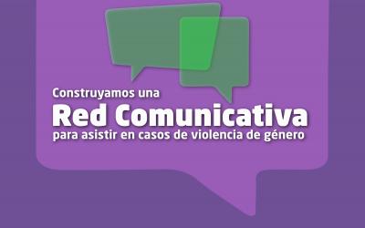 Construyamos una Red Comunicativa para asistir en casos de violencia de género